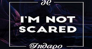 NOT SCARED